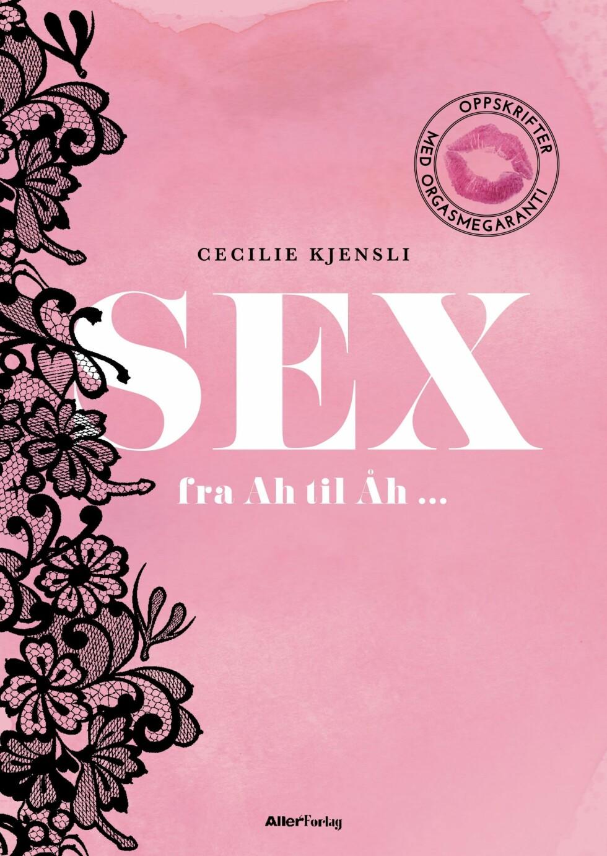 """SEX FRA AH TIL ÅH: I disse dager er Cecilie Kjensli aktuell med boken """"Sex fra ah til åh"""".  Foto: Produsentene"""
