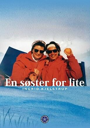 SKREV BOK OM HENDELSEN: I 2016 kom boken «En søster for lite» ut, ført i pennen av storesøster Ingrid Kjelstrup. FOTO: Faksimile